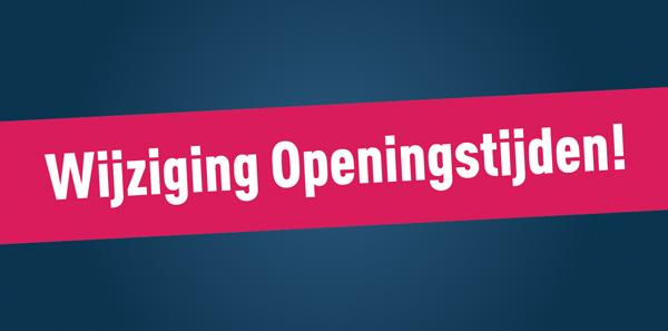 Gewijzigde openingstijden vanaf 23 Juni